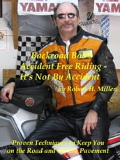Motorcycle Safety (Vol. 1) Accident Free Riding, It s Not By Accident - Proven Techniques To Keep You On The Road And Off The Pavement