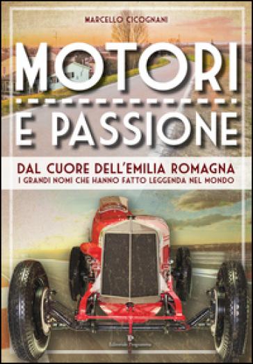 Motori e passione. Dal cuore dell'Emilia Romagna i grandi nomi che hanno fatto leggenda nel mondo - Marcello Cicognani | Thecosgala.com
