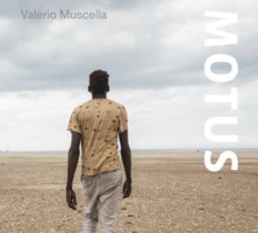 Motus. Storie, attraversamenti, lotte. Ediz. illustrata - Valerio Muscella |
