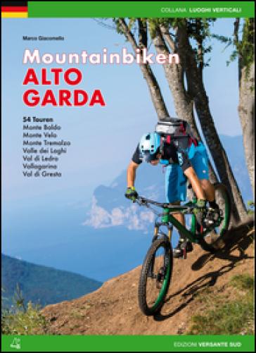 Mountain bike Alto Garda. 54 percorsi Monte Baldo, Monte Velo, Monte Tremalzo, Valle dei Laghi, Val di Ledro, Vallagarina, Val di Gresta. Ediz. tedesca - Marco Giacomello |