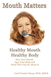 Mouth Matters; Healthy Mouth, Healthy Body