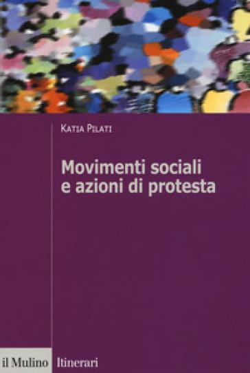 Movimenti sociali e azioni di protesta - Katia Pilati  