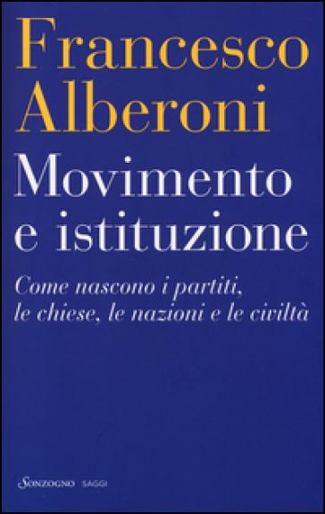 Movimento e istituzione. Come nascono i partiti, le chiese, le nazioni e le civiltà - Francesco Alberoni | Thecosgala.com