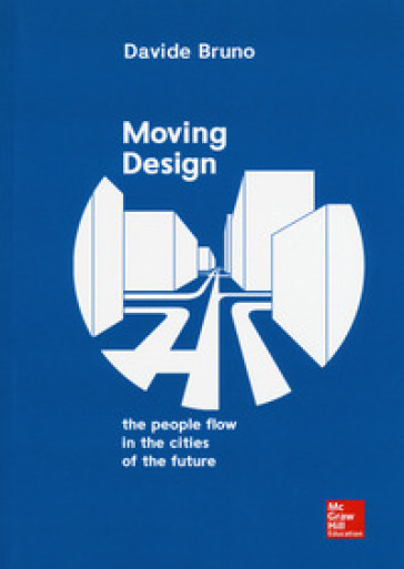 Moving design. The people flow in the cities of the future - Davide Bruno  