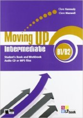 Moving up. Intermediate. Student's book-Workbook. Con espansione online. Con CD Audio. Per le Scuole superiori