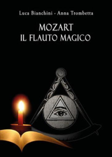 Mozart. Il flauto magico - Luca Bianchini |