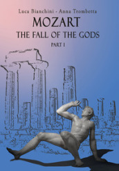 Mozart. The fall of the gods. Part 1