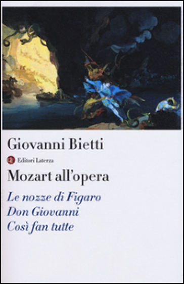 Mozart all'opera. Le nozze di Figaro. Don Giovanni. Così fan tutte. Con CD Audio