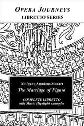 Mozart s The Marriage Of Figaro - Opera Journeys Libretto Series