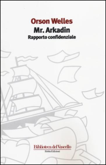 Mr. Arkadin. Rapporto confidenziale - Orson Welles |
