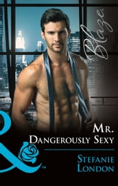 Mr. Dangerously Sexy (Mills & Boon Blaze) (The Dangerous Bachelors Club, Book 4)