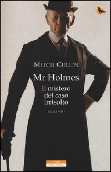 Mr Holmes. Il mistero del caso irrisolto - Mitch Cullin  
