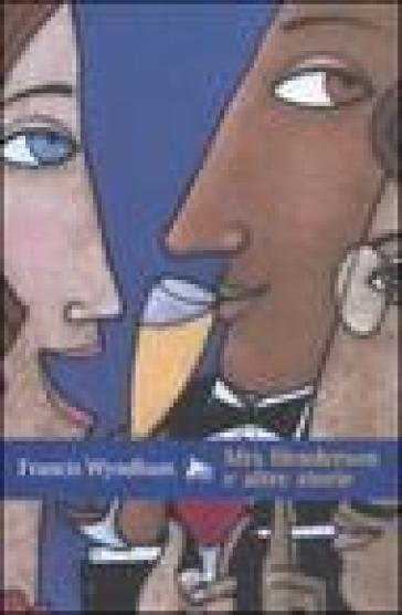 Mrs Henderson e altre storie - Francis Wyndham |
