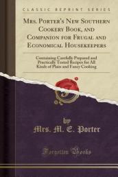 Mrs. Porter s New Southern Cookery Book, and Companion for Frugal and Economical Housekeepers