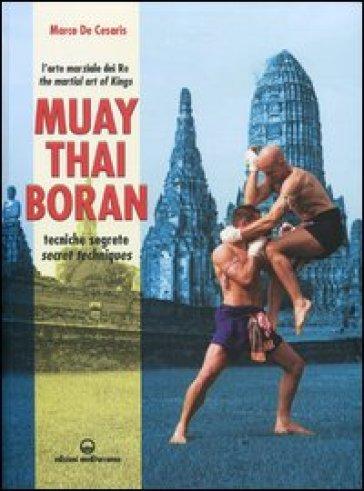 Muay Thai Boran. L'arte marziale dei re. Tecniche segrete. Ediz. italiana e inglese - Marco De Cesaris |