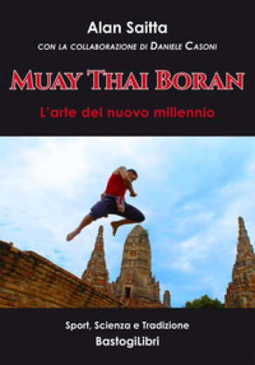 Muay Thai Boran. L'arte del nuovo millennio - Alan Saitta | Jonathanterrington.com