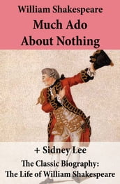 Much Ado About Nothing (The Unabridged Play) + The Classic Biography: The Life of William Shakespeare