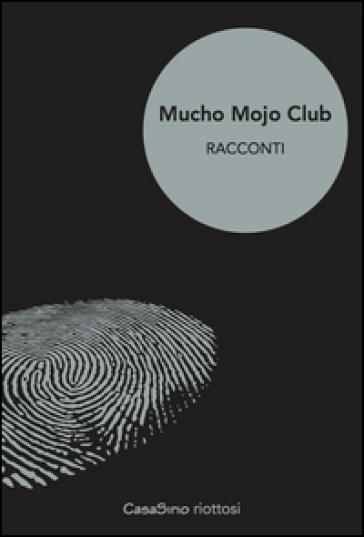 Mucho Mojo club. Racconti. 1. - S. Altieri |