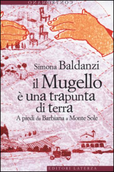 Il Mugello è una trapunta di terra. A piedi da Barbiana a Monte Sole - Simona Baldanzi | Rochesterscifianimecon.com
