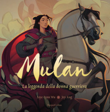 Mulan. La leggenda di una donna guerriera. Ediz. a colori - Faye-Lynn Wu  