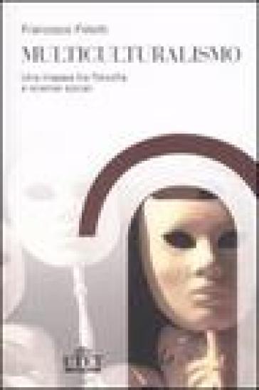 Multiculturalismo. Una mappa tra filosofia e scienze sociali - Francesco Fistetti | Thecosgala.com