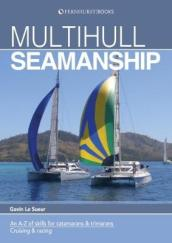 Multihull Seamanship - A A-Z of skills for catamarans & trimarans /cruising & racing 2e
