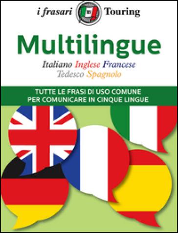 Multilingue: italiano, inglese, francese, tedesco, spagnolo. Tutte le frasi di uso comune per comunicare in cinque lingue