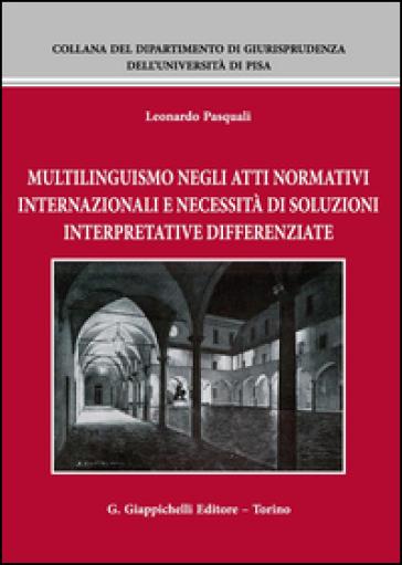 Multilinguismo negli atti normativi internazionali e necessità di soluzioni interpretative differenziate - Leonardo Pasquali |