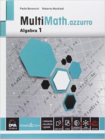 Multimath azzurro. Algebra. Per le Scuole superiori. Con e-book. Con espansione online. 1. - Paolo Baroncini   Rochesterscifianimecon.com