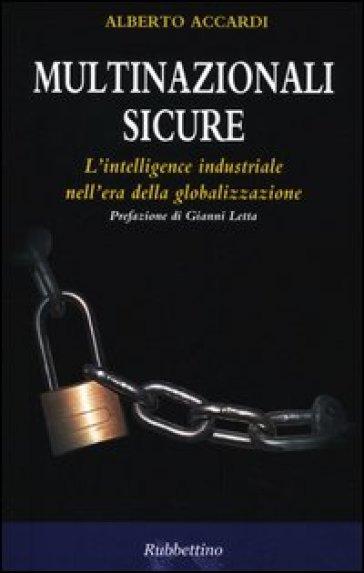 Multinazionali sicure. L'intelligence industriale nell'era della globalizzazione - Alberto Accardi   Thecosgala.com