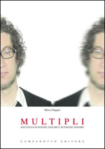 Multipli. Raccolta di poesie lineari e di poesie sonore. Con CD Audio - Mirco Ongaro |
