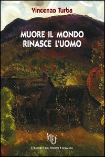 Muore il mondo, rinasce l'uomo - Vincenzo Turba |