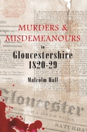 Murders & Misdemeanours in Gloucestershire 1820-29