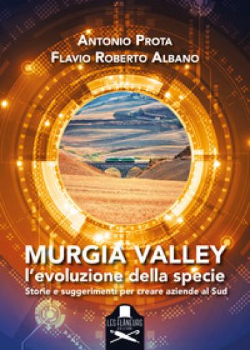 Murgia Valley. L'evoluzione della specie. Storie e suggerimenti per creare aziende al Sud - Antonio Prota pdf epub