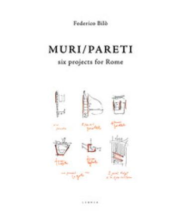 Muri/Pareti. Six projects for Rome. Ediz. italiana e inglese - Federico Bilò pdf epub