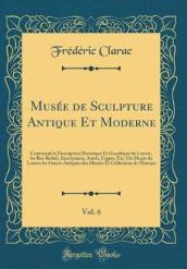 Mus e de Sculpture Antique Et Moderne, Vol. 6