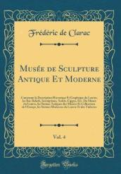 Mus e de Sculpture Antique Et Moderne, Vol. 4