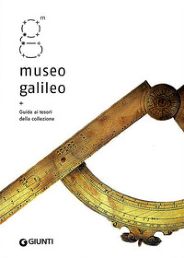 Museo Galileo. Guida ai tesori della collezione - F. Camerota  