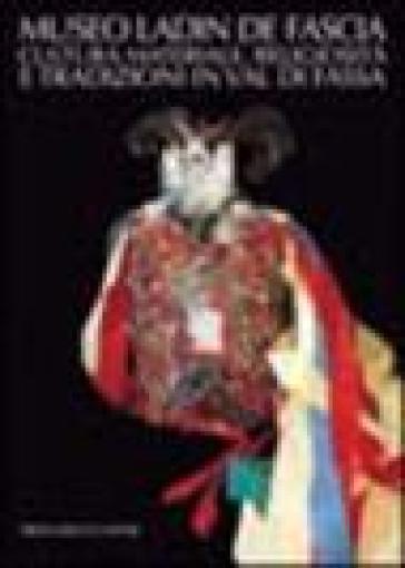 Museo Ladin de Fascia. Cultura materiale, religiosità e tradizioni in Val di Fassa. Ediz. italiana e ladina - F. Giovanazzi | Kritjur.org