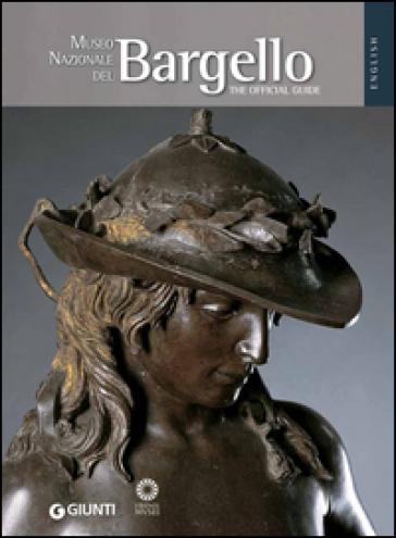 Museo Nazionale del Bargello. La guida ufficiale. Ediz. inglese - Beatrice Paolozzi Strozzi | Rochesterscifianimecon.com