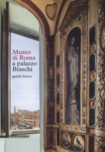Museo di Roma a Palazzo Braschi. Guida breve - A. M. D'Amelio  