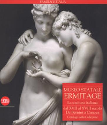 Museo Statale Ermitage. La scultura italiana dal XIV al XVI secolo. Da Bernini a Canova. Catalogo della collezione. Ediz. illustrata - Sergej Androsov |