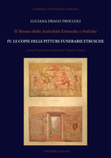 Il Museo delle antichità etrusche e italiche. 4: Le copie delle pitture funerarie etrusche - L. Drago Troccoli | Kritjur.org