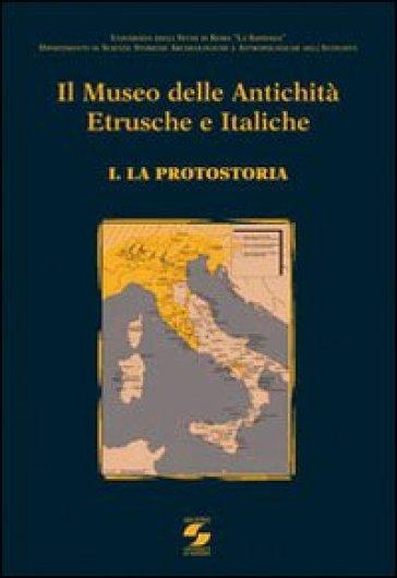 Il Museo delle antichità etrusche e italiche. 1: La protostoria - L. Drago Troccoli  