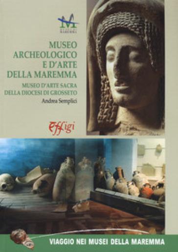 Museo archeologico e d'arte della Maremma. Museo d'arte sacra della Diocesi di Grosseto - Andrea Semplici | Rochesterscifianimecon.com