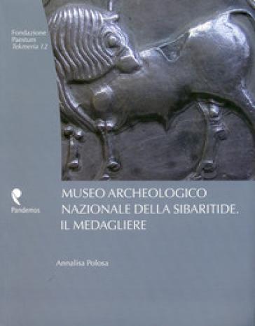 Museo archeologico nazionale della Sibaritide. Il medagliere - Annalisa Polosa  