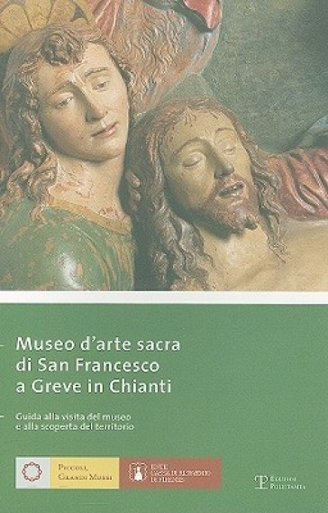 Museo di arte sacra di San Francesco a Greve in Chianti. Ediz. italiana e inglese - C. Caneva |