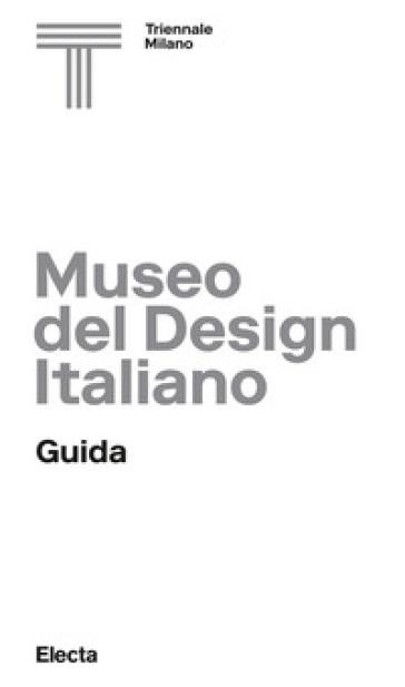 Museo del design italiano. Guida. Ediz. illustrata