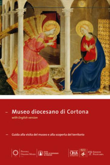 Museo diocesano di Cortona. Guida alla visita del museo e alla scoperta del territorio. Ediz. multilingue - S. Nocentini |