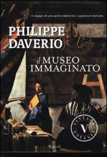 Museo immaginato. Ediz. illustrata (Il) - Philippe Daverio   Rochesterscifianimecon.com